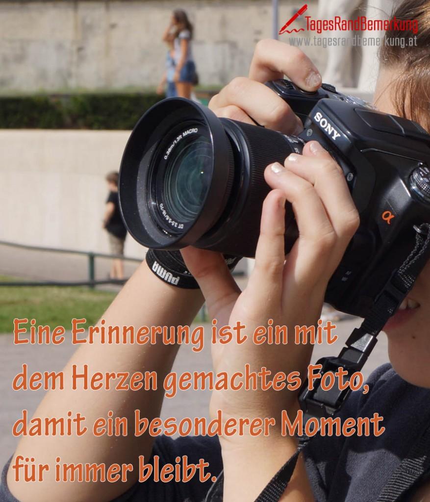 Eine Erinnerung ist ein mit dem Herzen gemachtes Foto, damit ein besonderer Moment für immer bleibt.