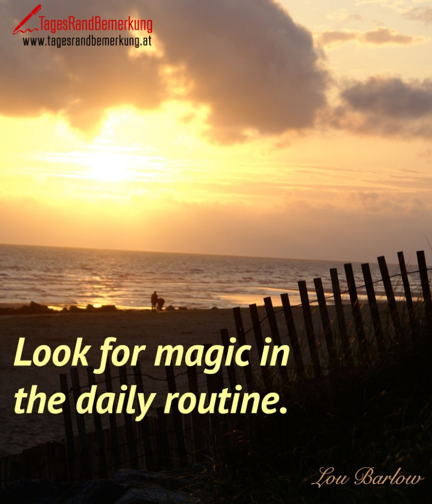 Look for magic in the daily routine.