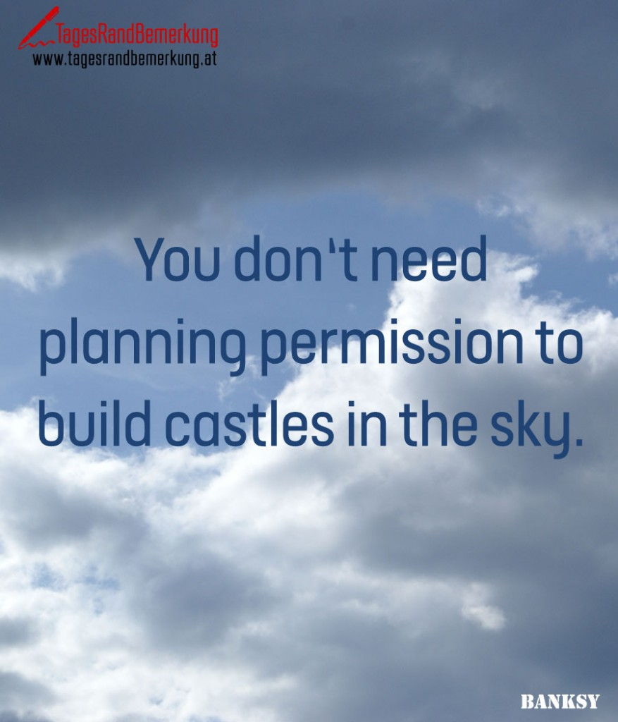 You don't need planning permission to build castles in the sky.