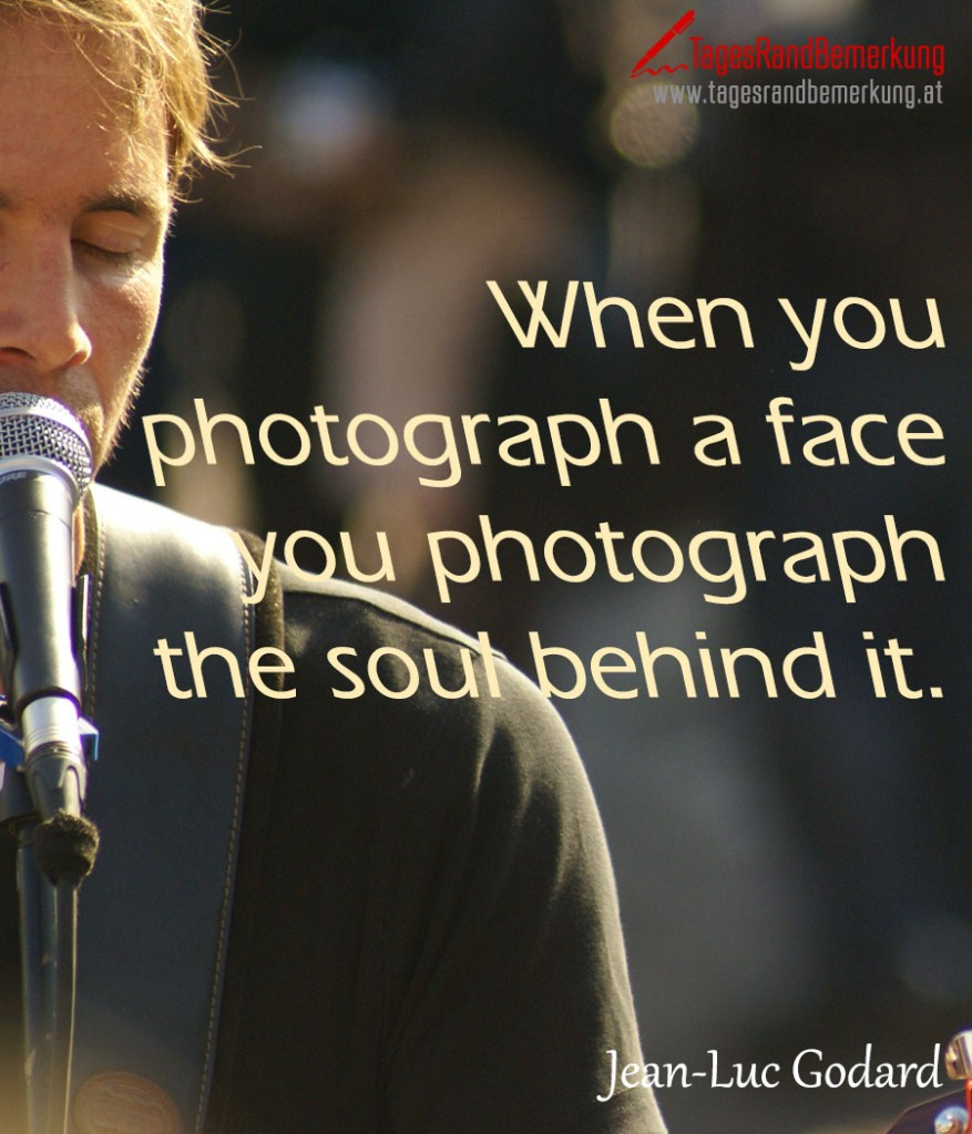 When you photograph a face you photograph the soul behind it.