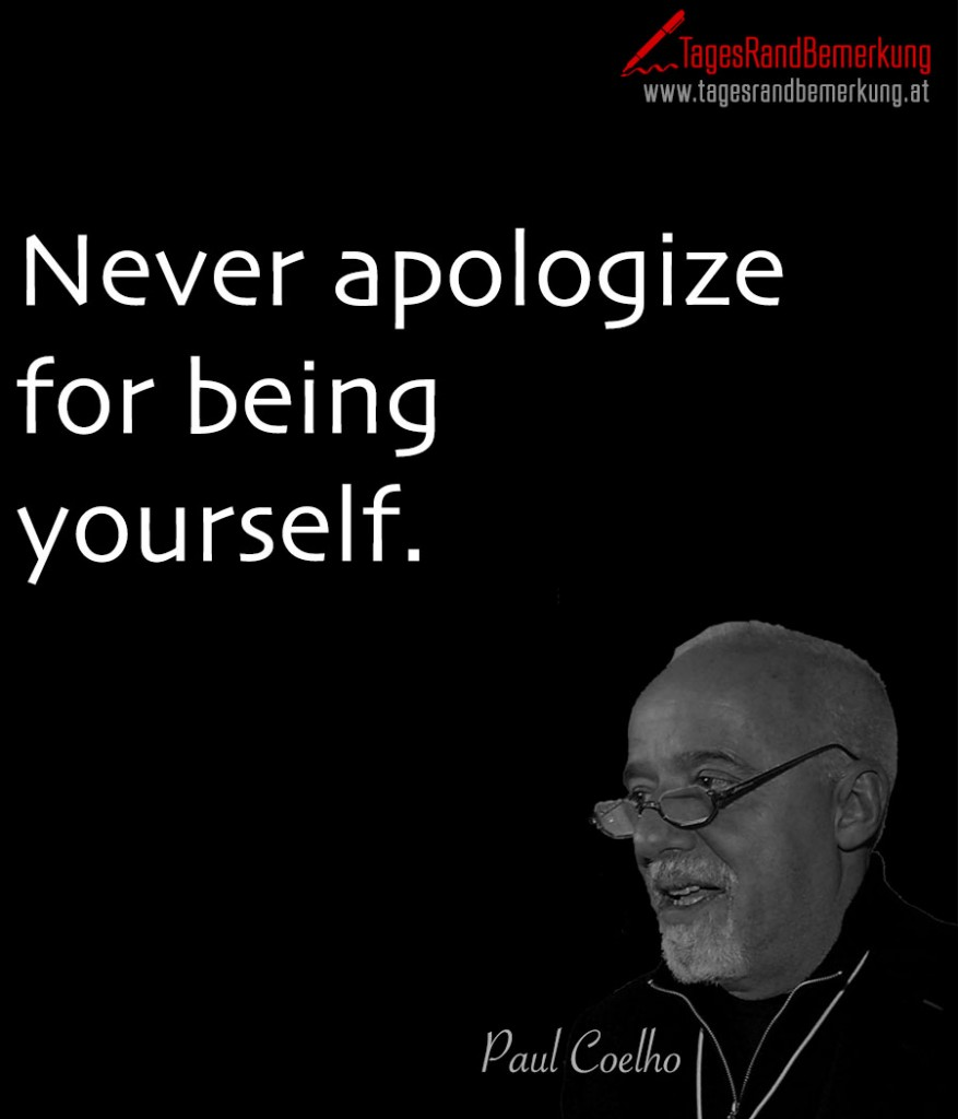 Never apologize for being yourself.