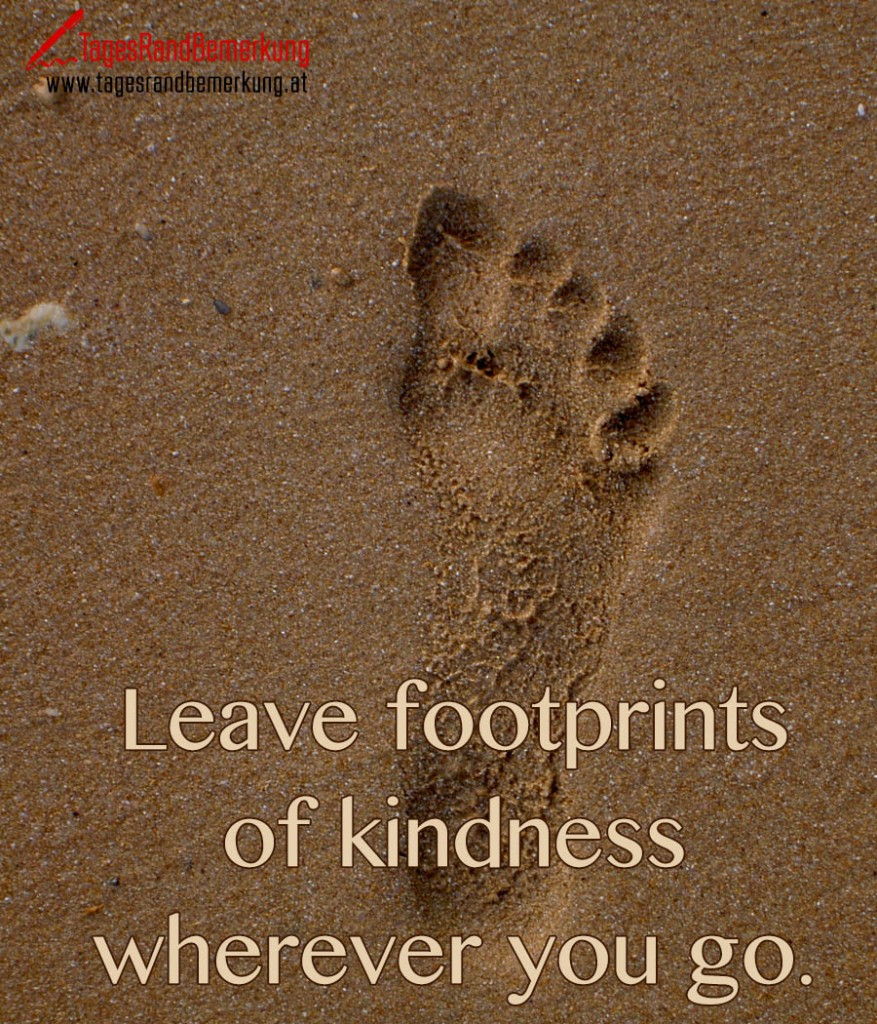 Leave footprints of kindness wherever you go.