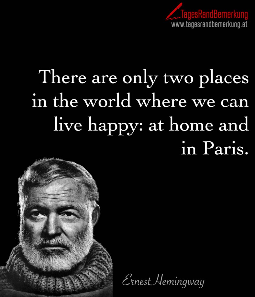 There are only two places in the world where we can live happy: at home and in Paris.