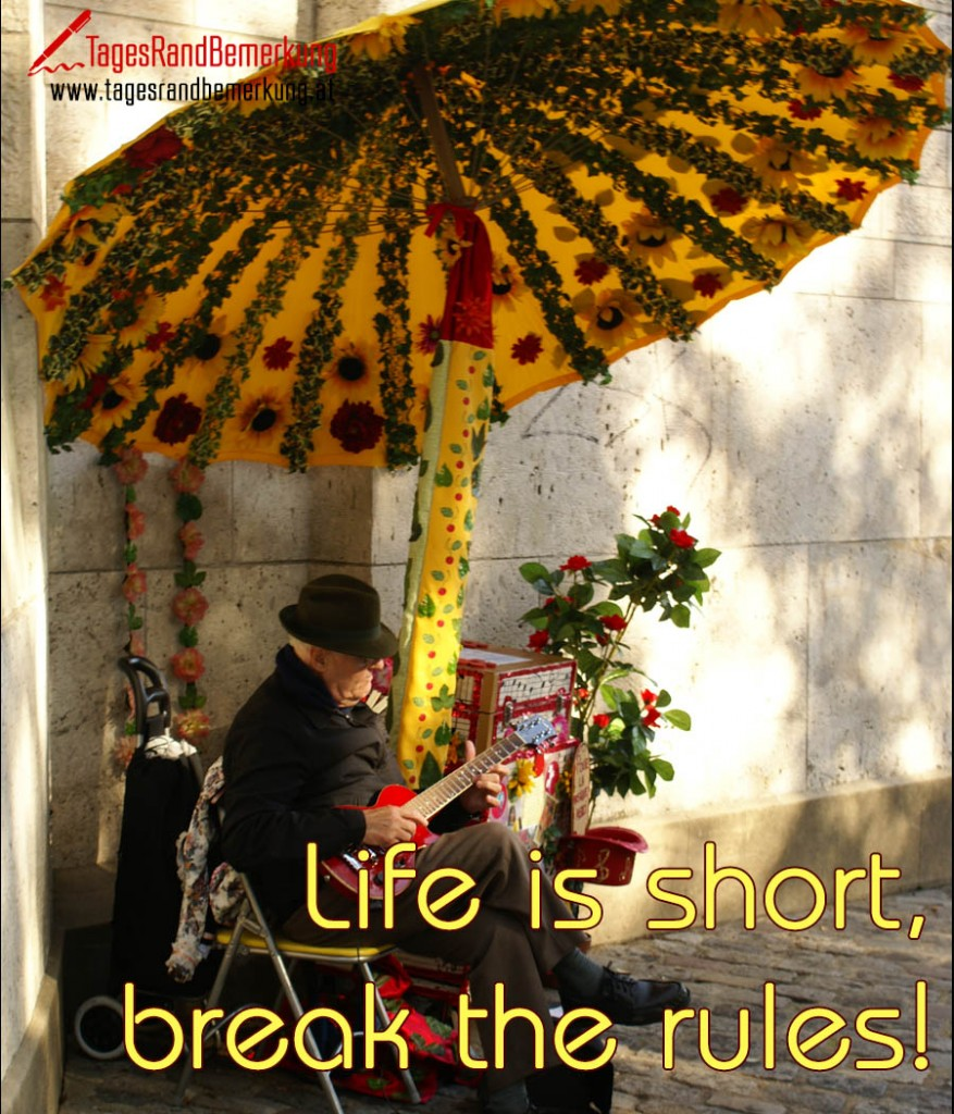 Life is short, break the rules!