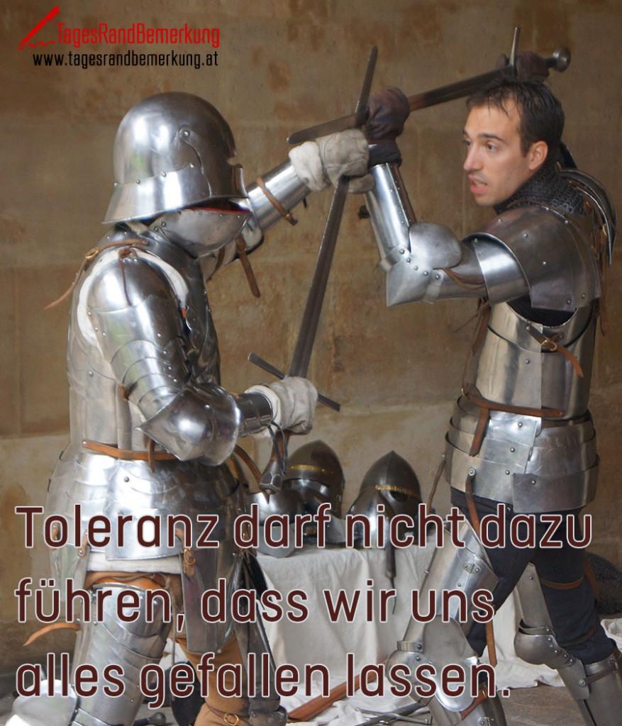 Toleranz darf nicht dazu führen, dass wir uns alles gefallen lassen.