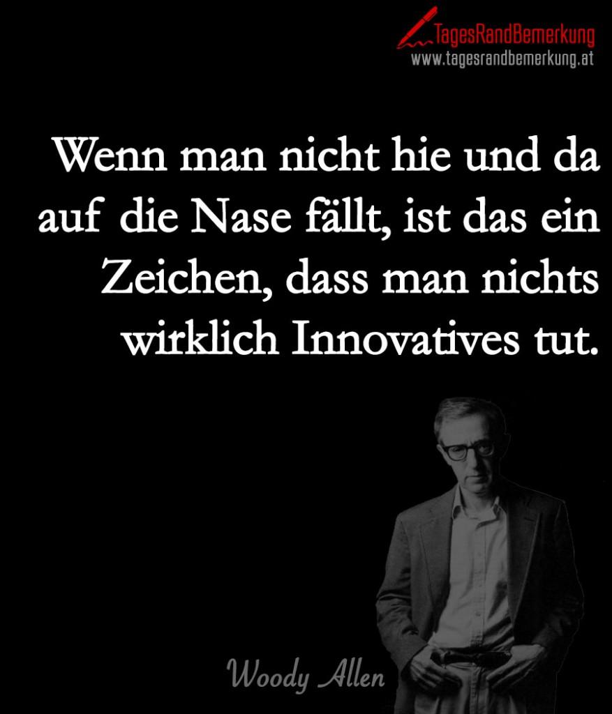 Wenn man nicht hie und da auf die Nase fällt, ist das ein Zeichen, dass man nichts wirklich Innovatives tut.