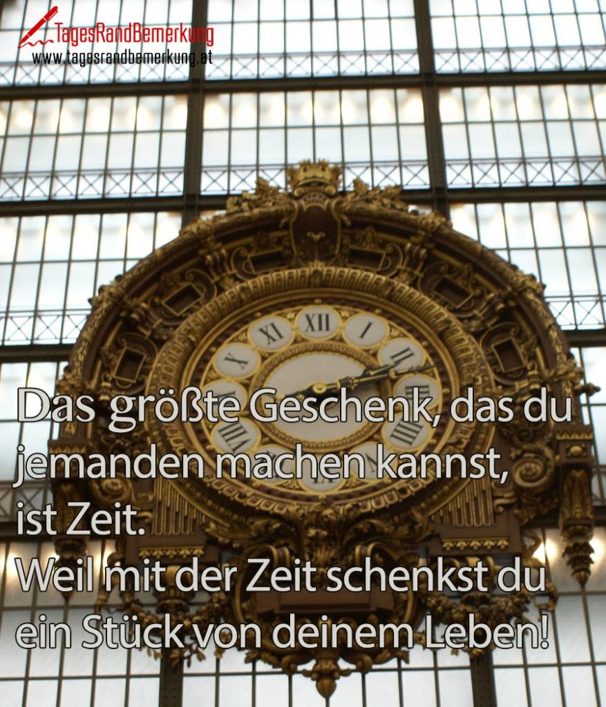Das größte Geschenk, das du jemanden machen kannst, ist Zeit. Weil mit der Zeit schenkst du ein Stück von deinem Leben!
