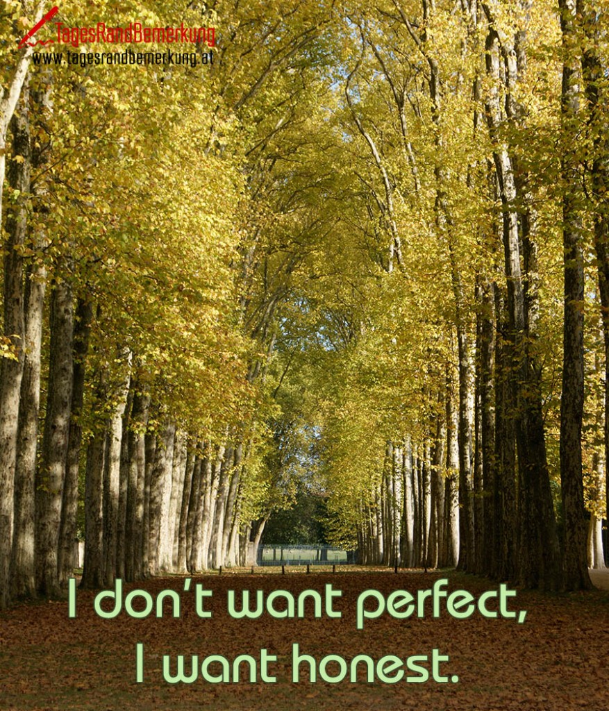 I don't want perfect, I want honest.