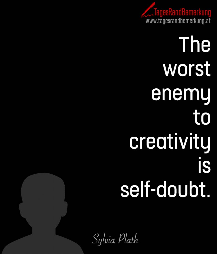 The worst enemy to creativity is self-doubt.