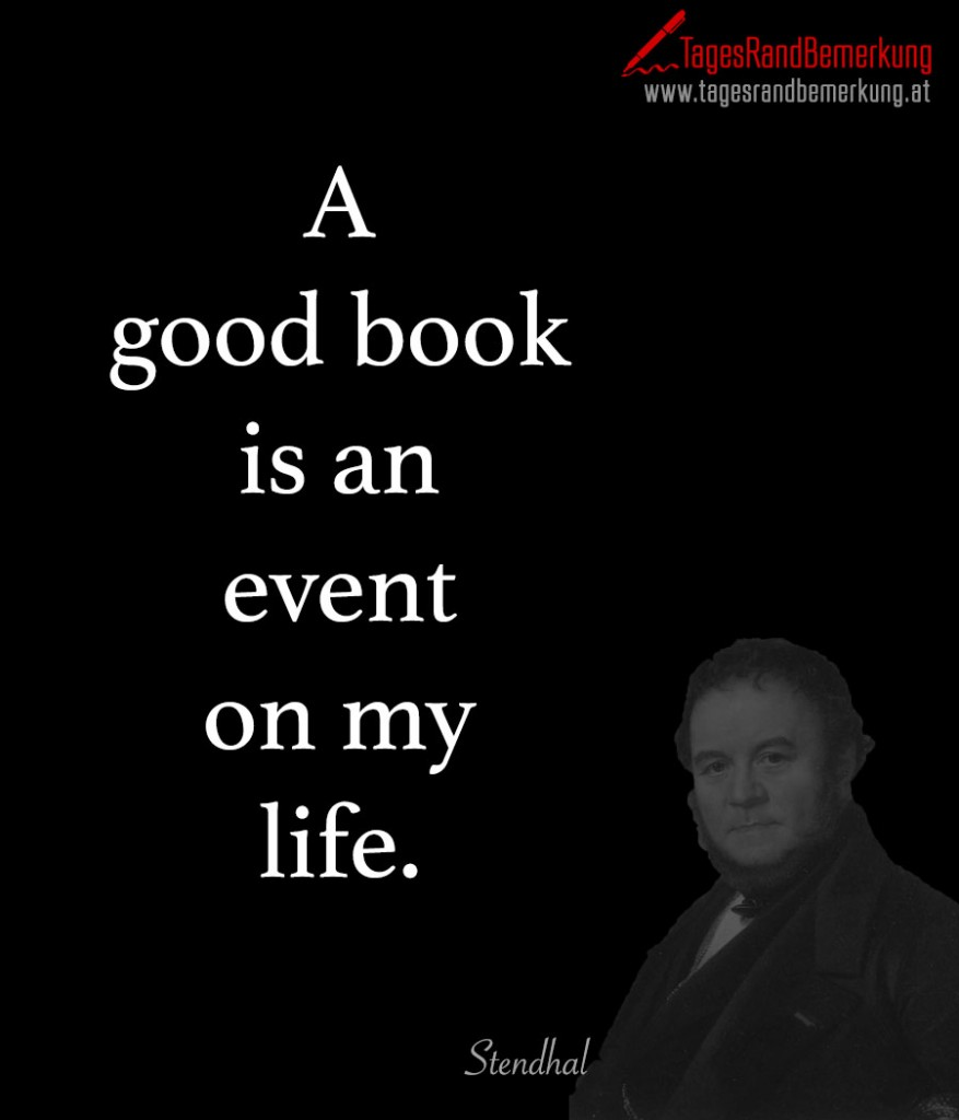 A good book is an event on my life.