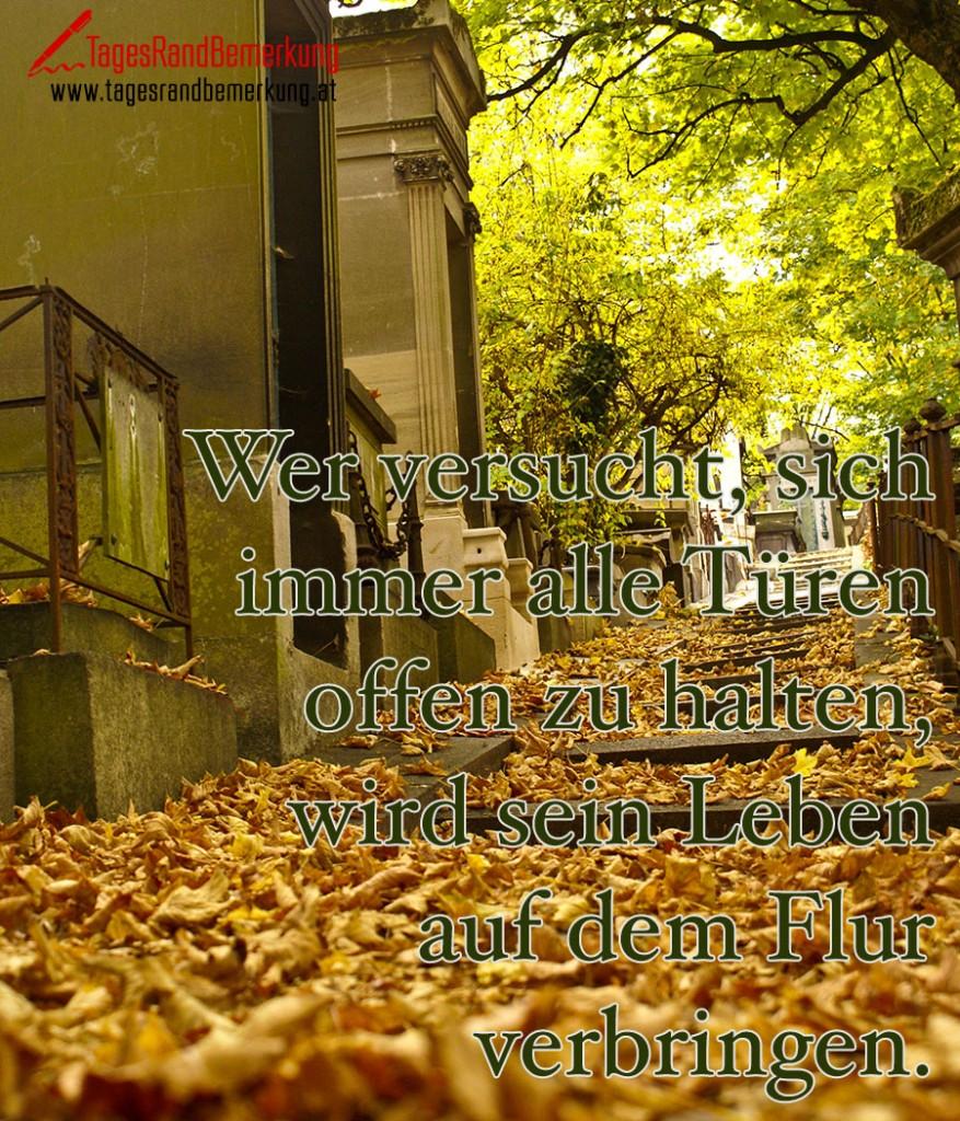 Wer versucht, sich immer alle Türen offen zu halten, wird sein Leben auf dem Flur verbringen.