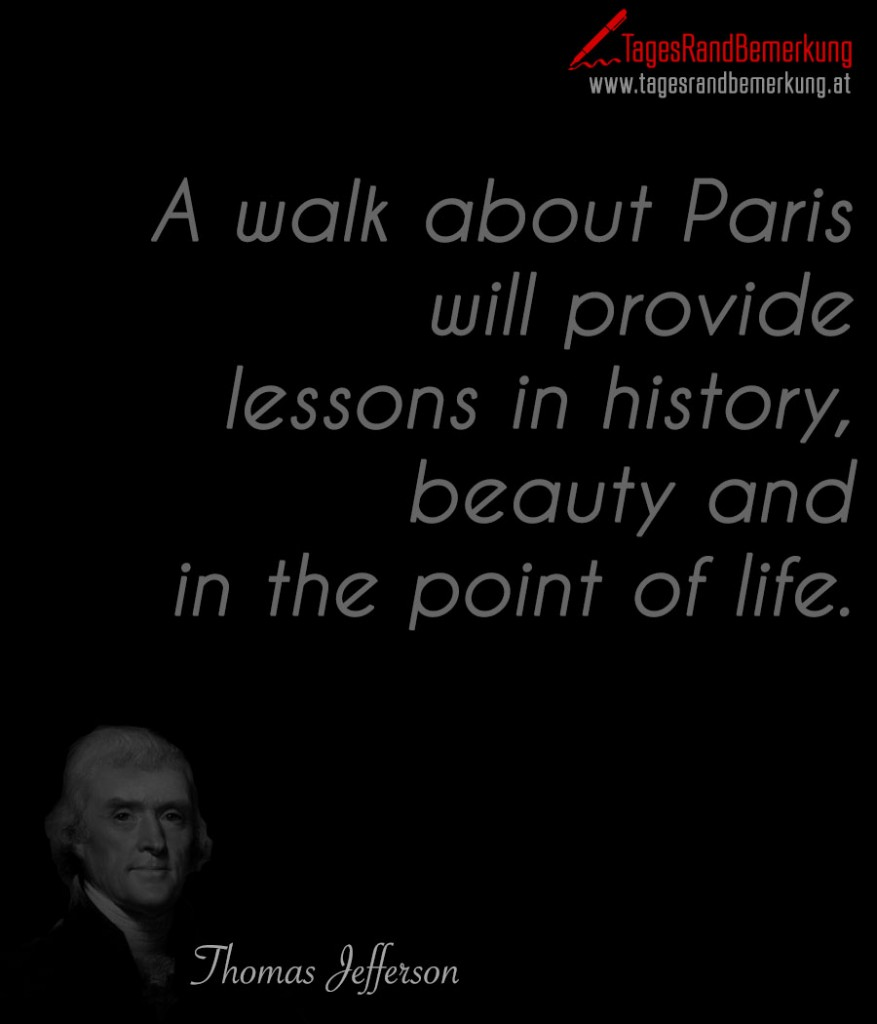 A walk about Paris will provide lessons in history, beauty and in the point of life.