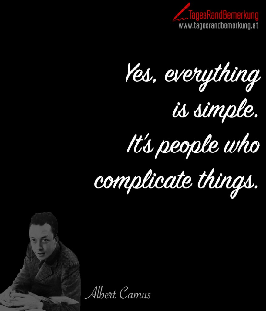 Yes, everything is simple. It's people who complicate things.