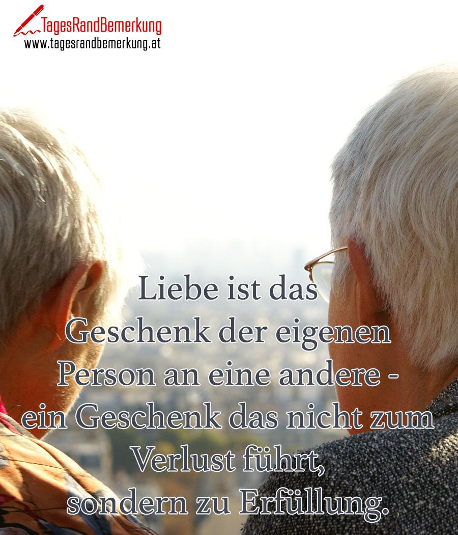 Liebe ist das Geschenk der eigenen Person an eine andere - ein Geschenk das nicht zum Verlust führt, sondern zu Erfüllung.