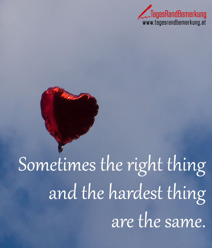 Sometimes the right thing and the hardest thing are the same.