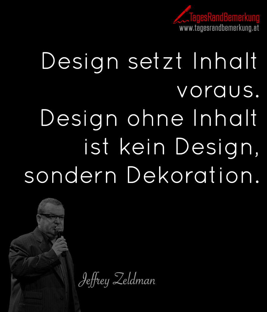 Design setzt Inhalt voraus. Design ohne Inhalt ist kein Design, sondern Dekoration.