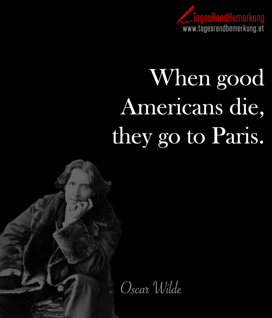 When good Americans die, they go to Paris.