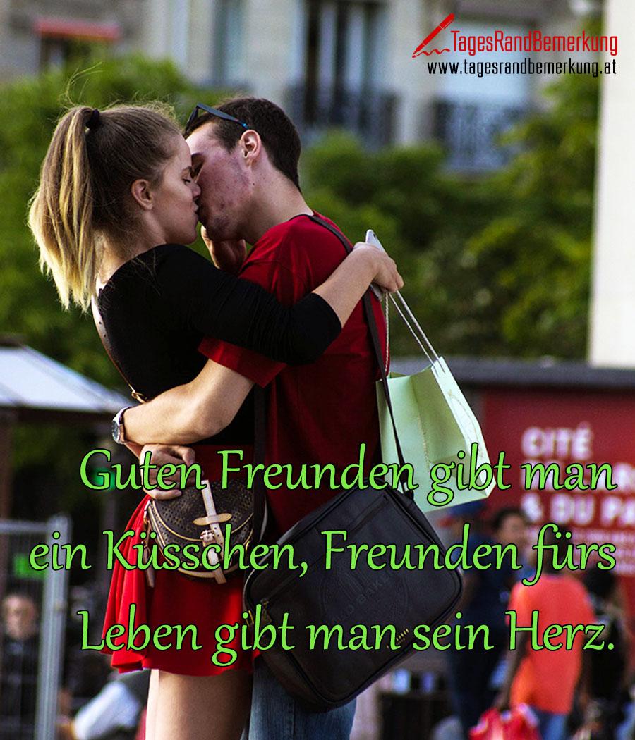 Guten Freunden gibt man ein Küsschen, Freunden fürs Leben gibt man sein Herz.