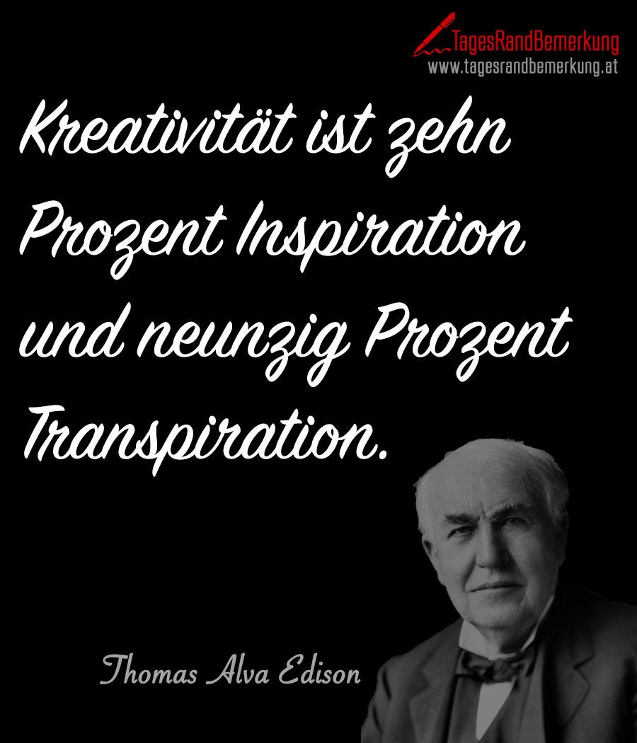 Kreativität ist zehn Prozent Inspiration und neunzig Prozent Transpiration.