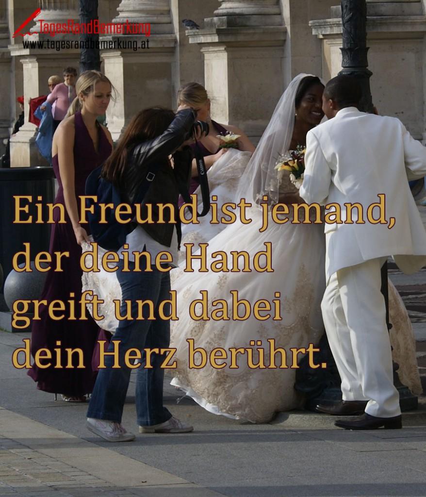 Ein Freund ist jemand, der deine Hand greift und dabei