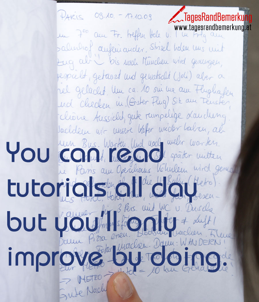 You can read tutorials all day but you'll only improve by doing.