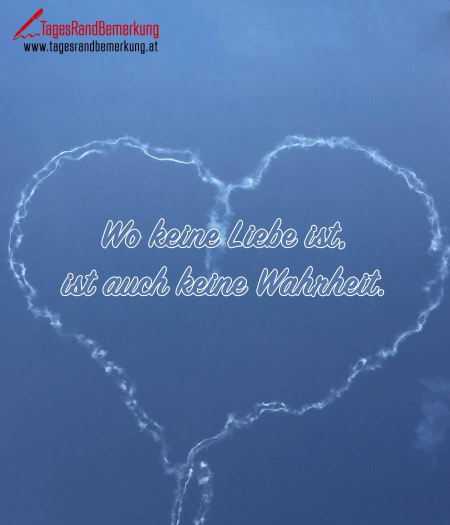 Wo keine Liebe ist, ist auch keine Wahrheit.