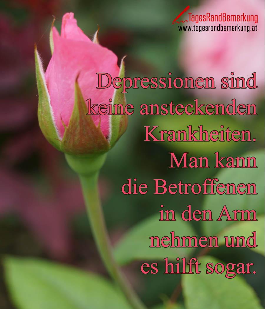 Depressionen sind keine ansteckenden Krankheiten. Man kann die Betroffenen in den Arm nehmen und es hilft sogar.