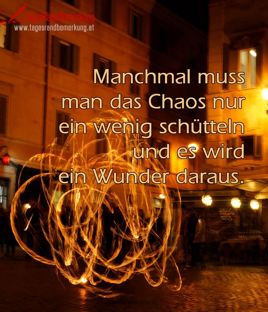 Manchmal muss man das Chaos nur ein wenig schütteln und es wird ein Wunder daraus.