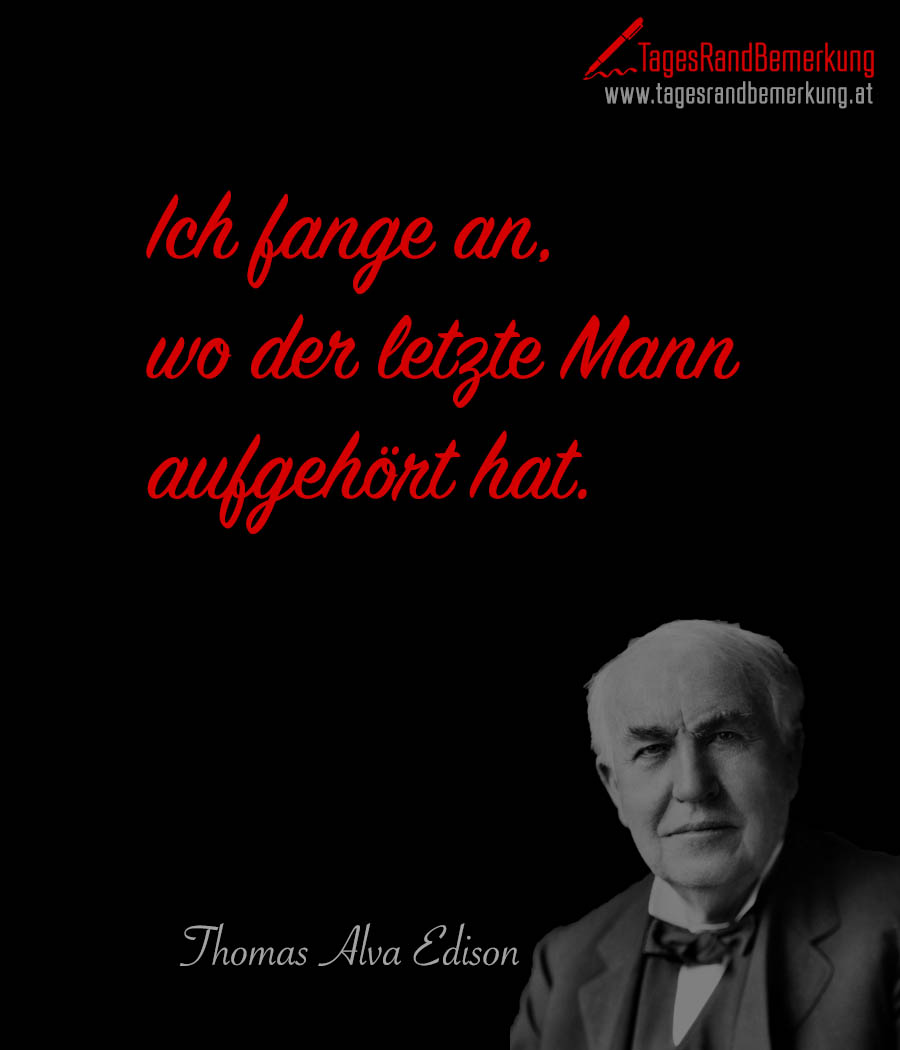 zitate mit dem schlagwort thomas alva edison der die tagesrandbemerkung. Black Bedroom Furniture Sets. Home Design Ideas