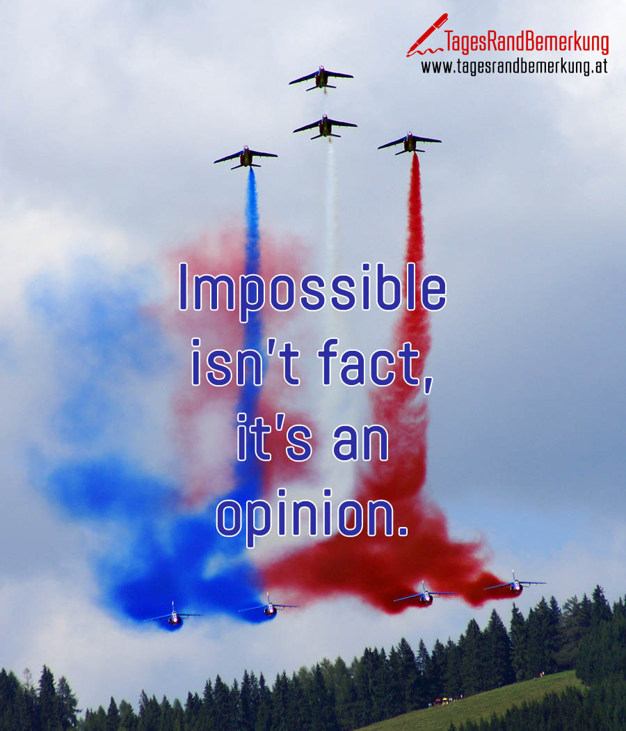 Impossible isn't fact, it's an opinion.