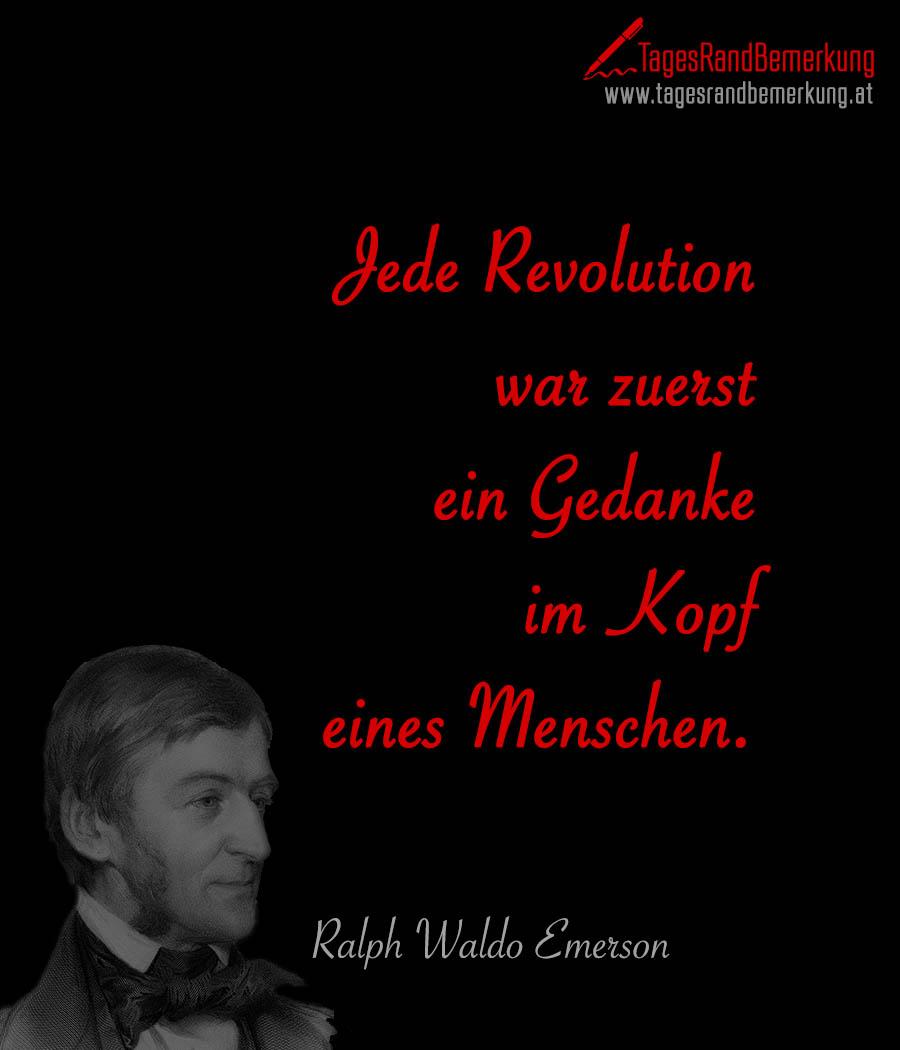 Jede Revolution war zuerst ein Gedanke im Kopf eines Menschen.