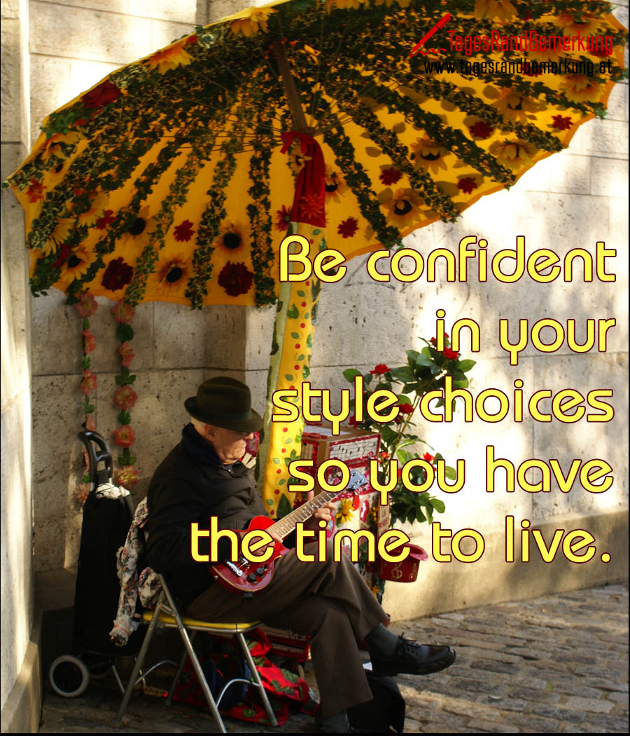 Be confident in your style choices so you have the time to live.
