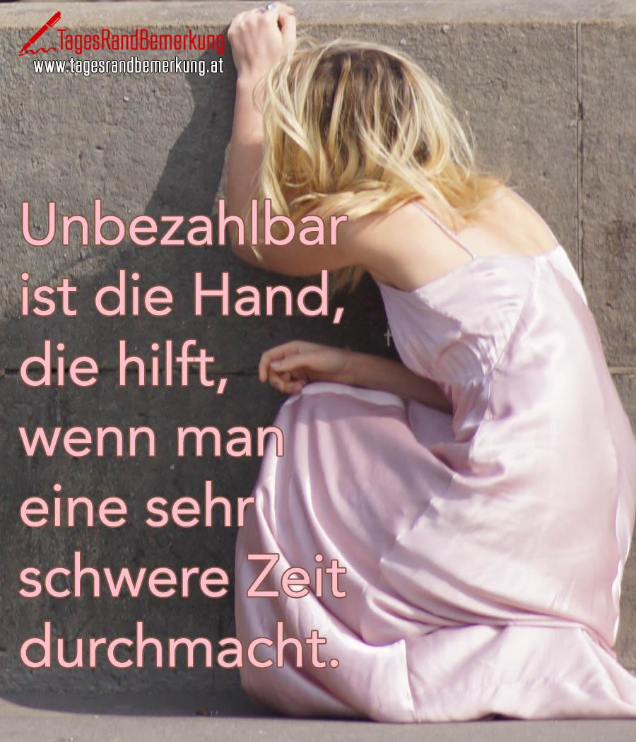 Unbezahlbar ist die Hand, die hilft, wenn man eine sehr schwere Zeit durchmacht.