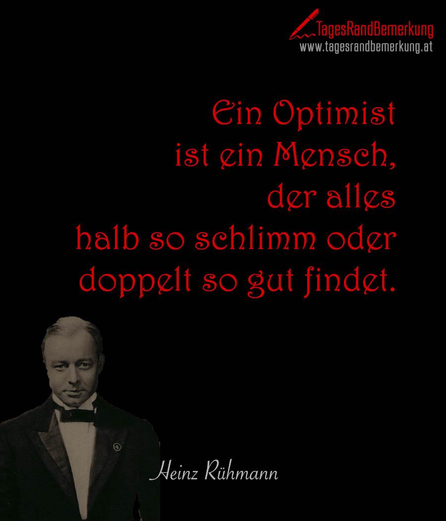 Ein Optimist ist ein Mensch, der alles halb so schlimm oder doppelt so gut findet.