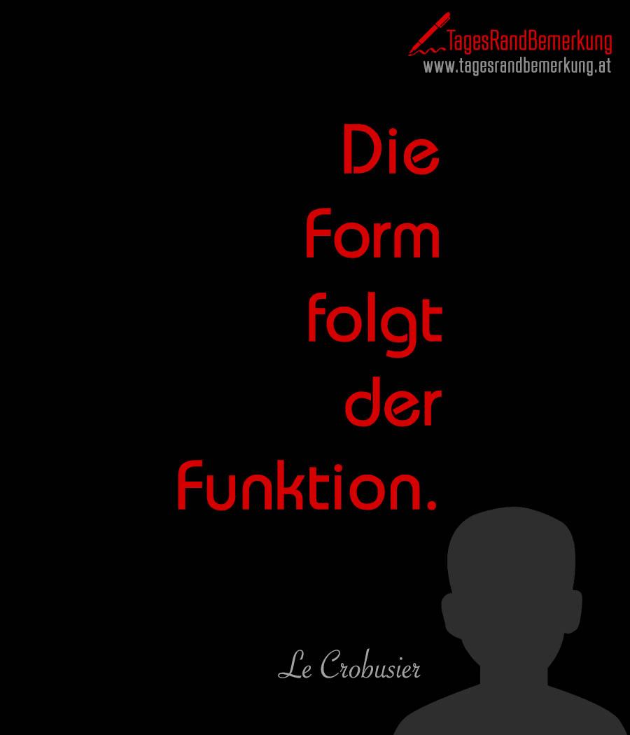 Die Form folgt der Funktion.