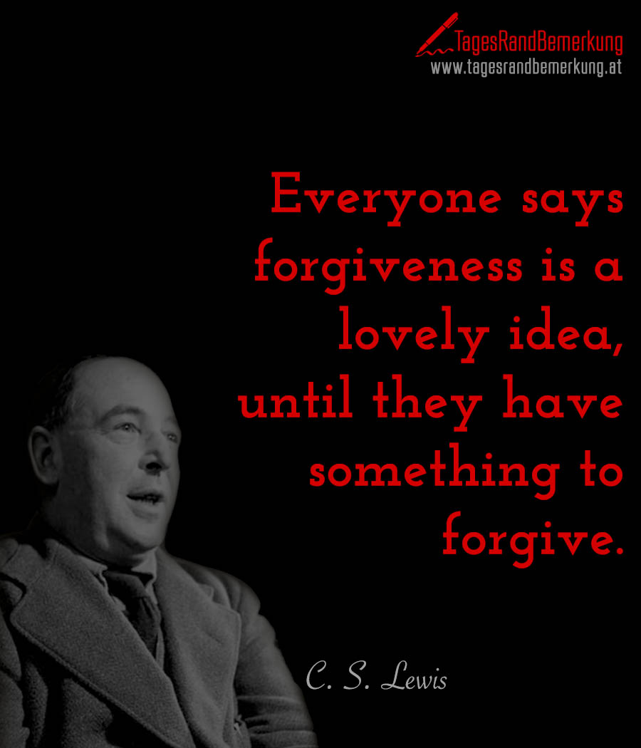 Everyone says forgiveness is a lovely idea, until they have something to forgive.