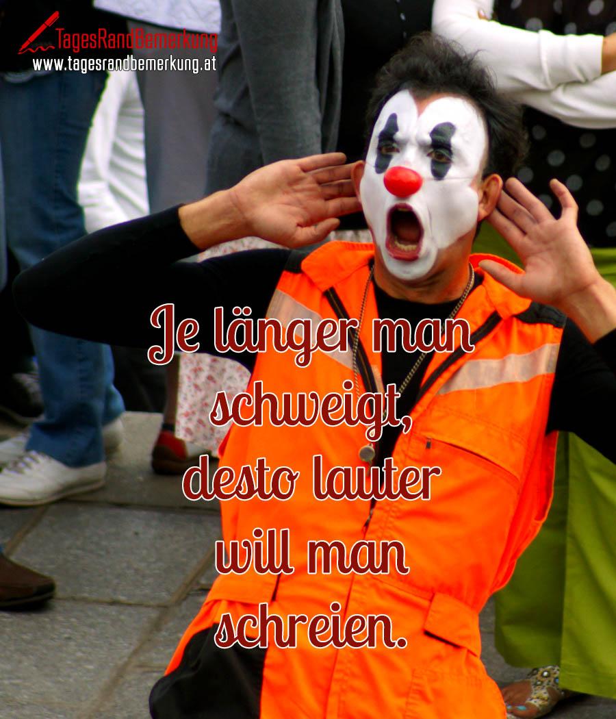 Je länger man schweigt, desto lauter will man schreien.