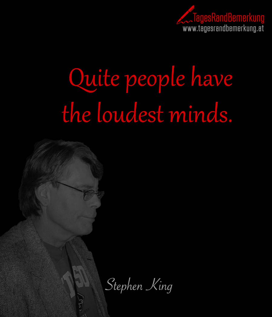 Quite people have the loudest minds.
