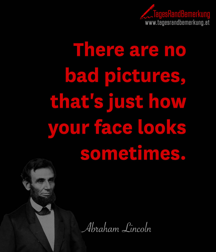 There are no bad pictures, that's just how your face looks sometimes.