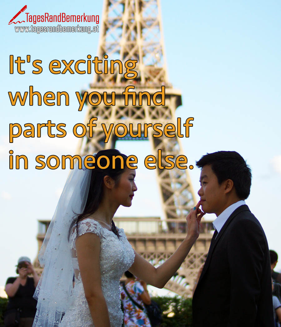 It's exciting when you find parts of yourself in someone else.