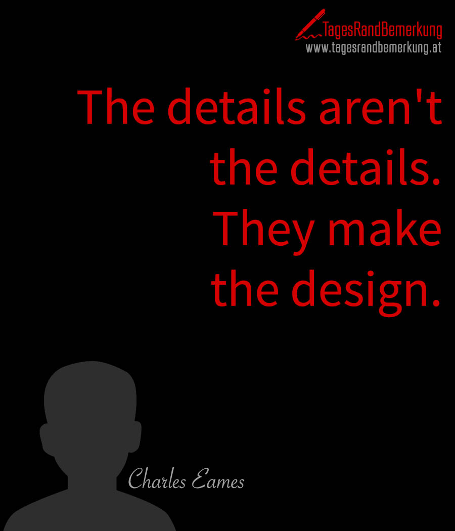The details aren't the details. They make the design.