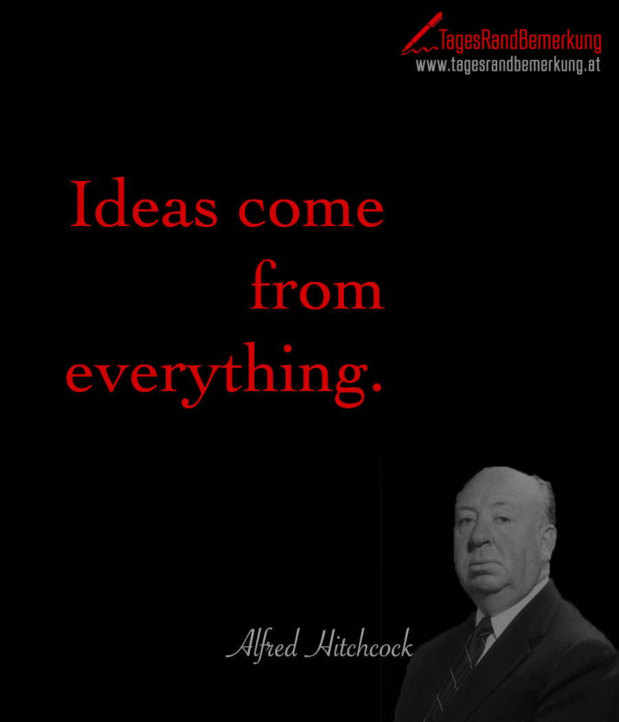 Ideas come from everything.