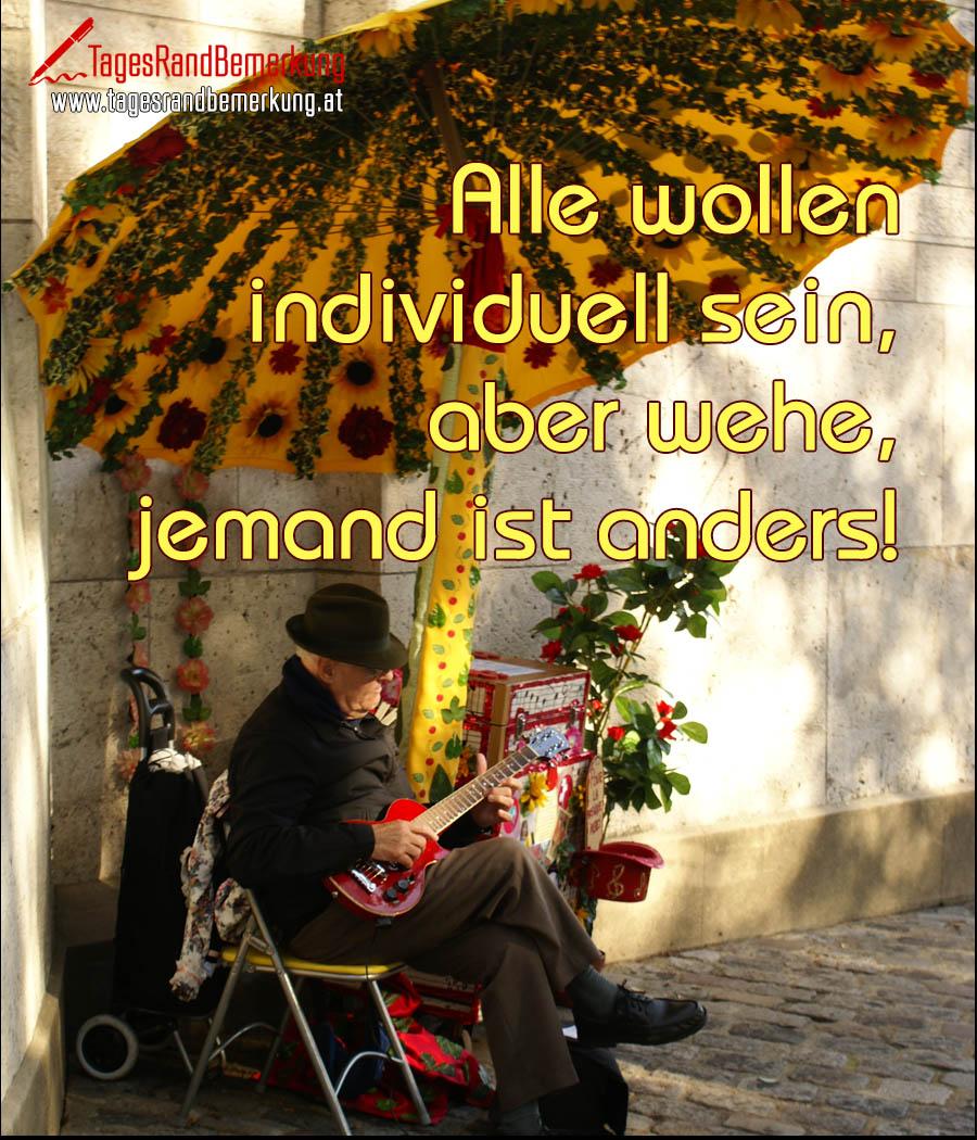 Alle wollen individuell sein, aber wehe, jemand ist anders!