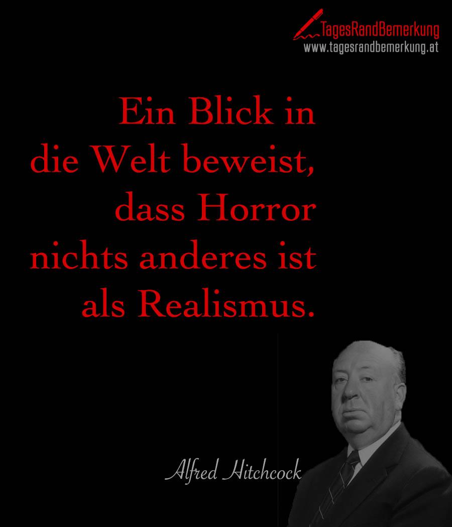 Ein Blick in die Welt beweist, dass Horror nichts anderes ist als Realismus.