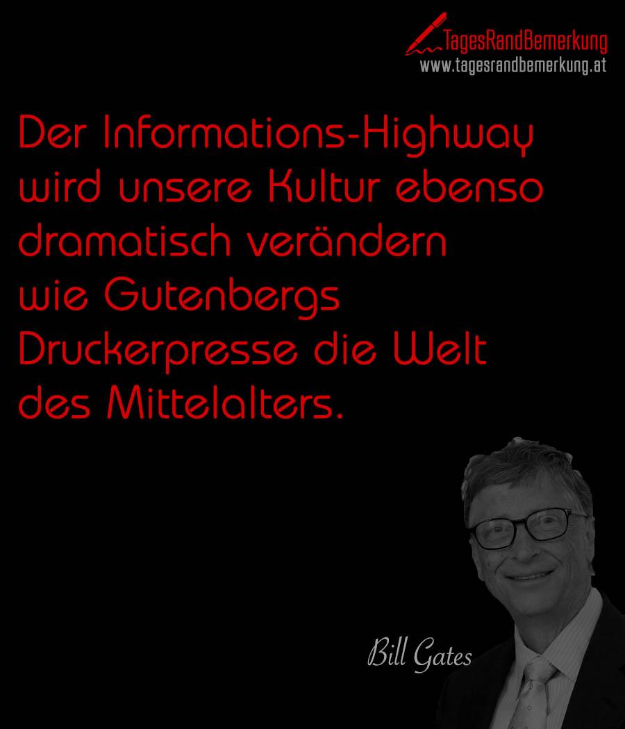 Der Informations-Highway wird unsere Kultur ebenso dramatisch verändern wie Gutenbergs Druckerpresse die Welt des Mittelalters.