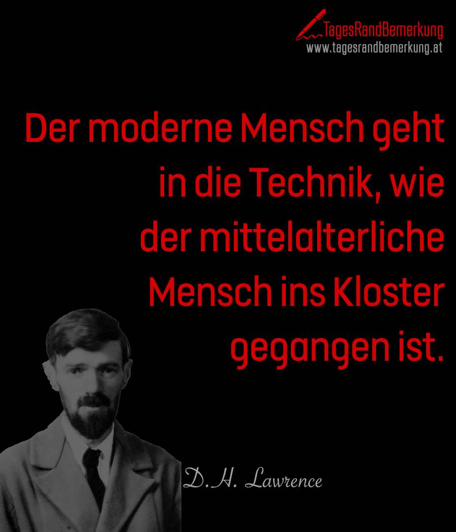 Der moderne Mensch geht in die Technik, wie der mittelalterliche Mensch ins Kloster gegangen ist.