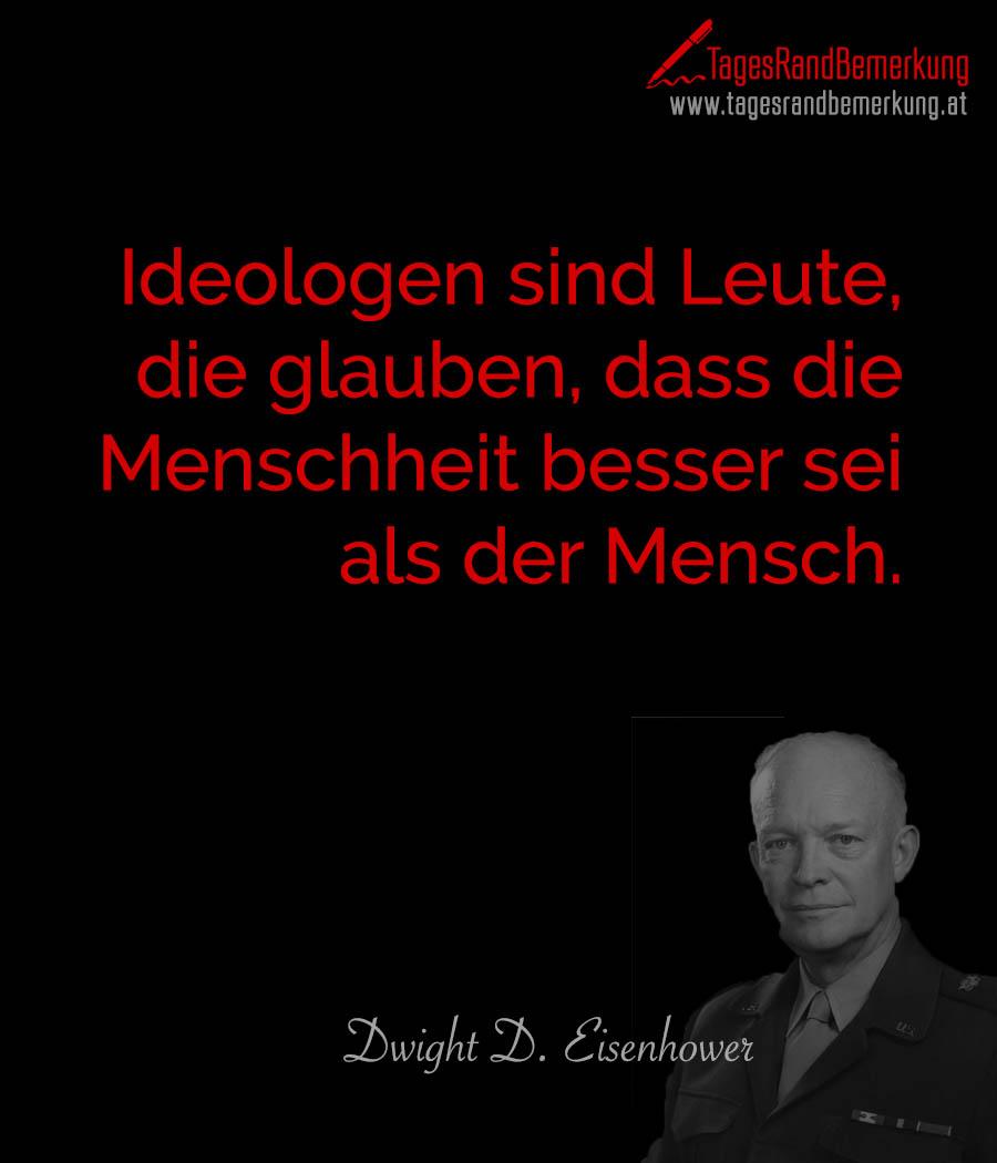 Ideologen sind Leute, die glauben, dass die Menschheit besser sei als der Mensch.