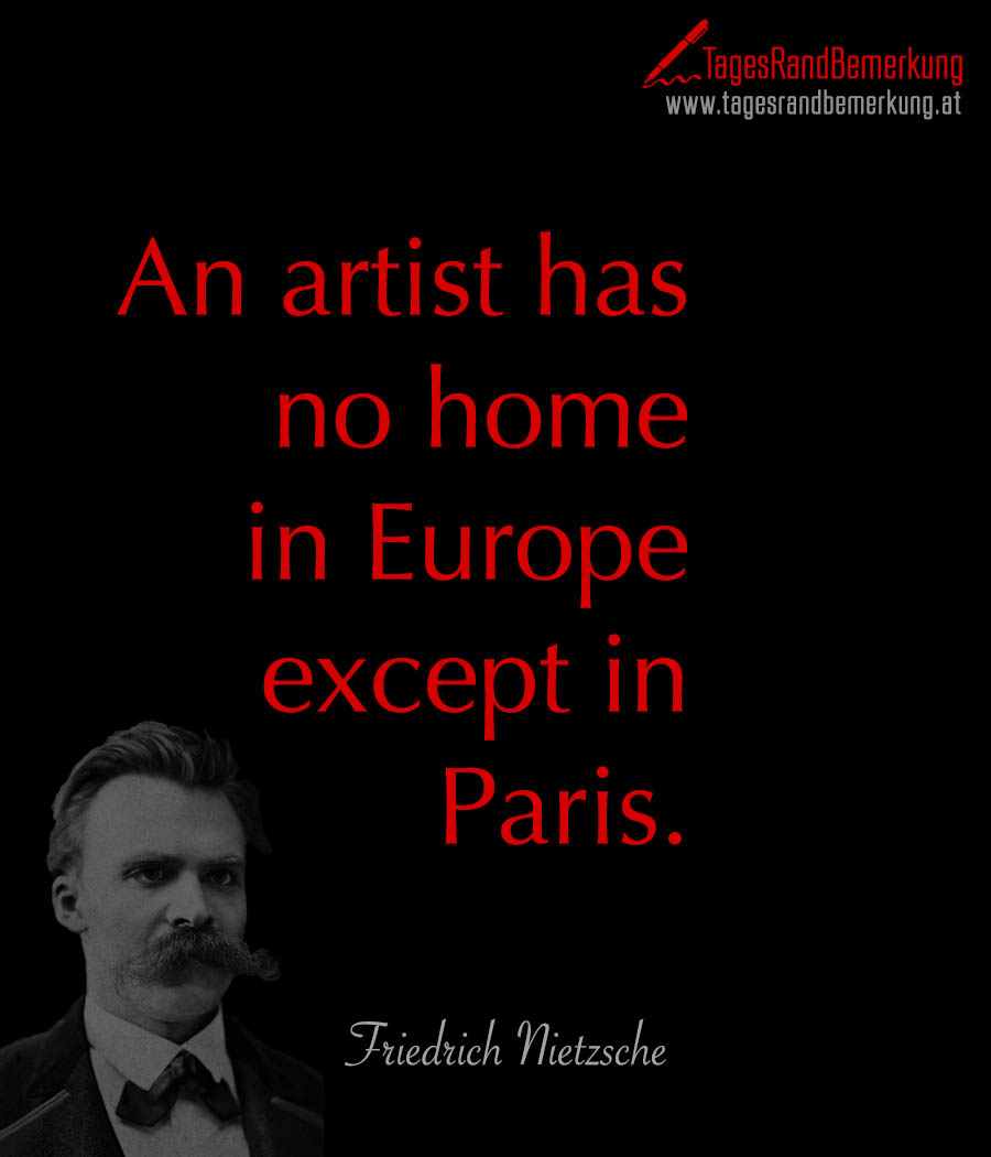 An artist has no home in Europe except in Paris.