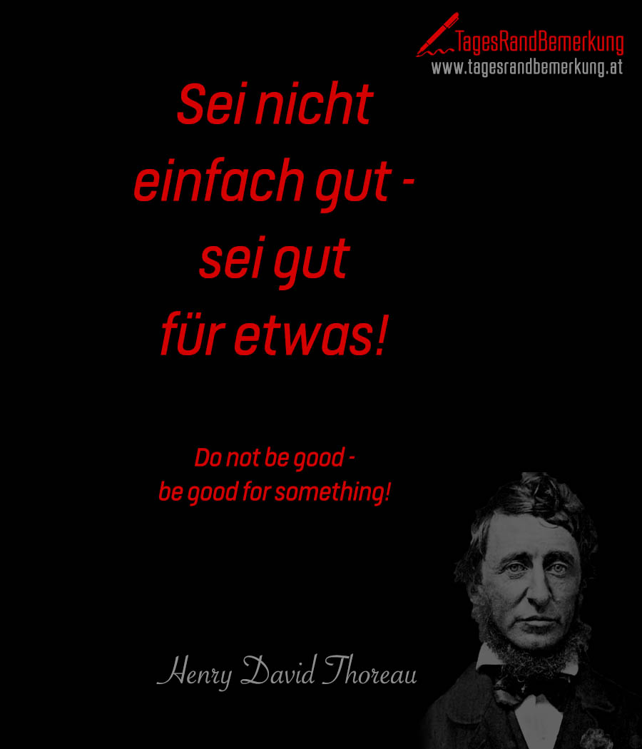 Sei nicht einfach gut - sei gut für etwas! | Do not be good - be good for something!