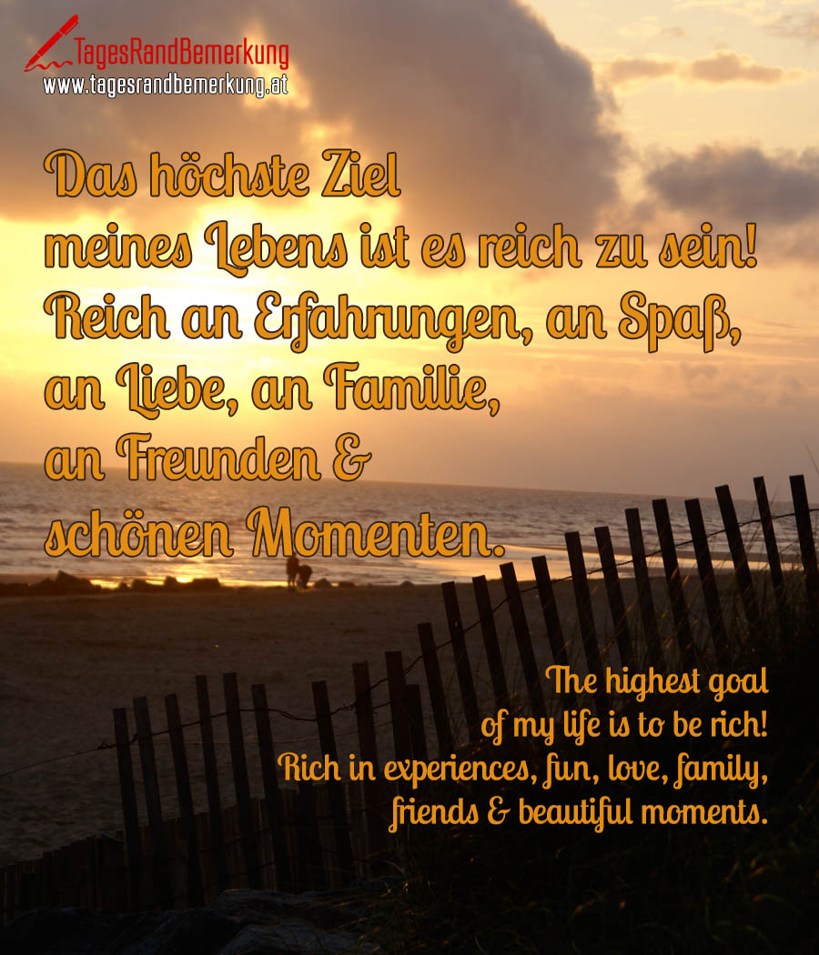 Das höchste Ziel meines Lebens ist es reich zu sein! Reich an Erfahrungen, an Spaß, an Liebe, an Familie, an Freunden & schönen Momenten. | The highest goal of my life is to be rich! Rich in experiences, fun, love, family, friends & beautiful moments.